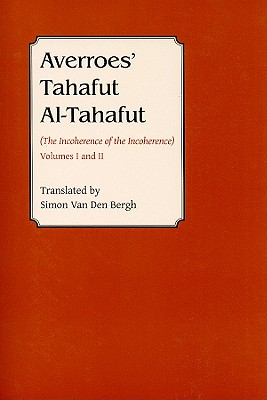 Averroes' Tahafut Al-Tahafut: (The Incoherence of the Incoherence), Volumes I and II - Van Den Bergh, Simon
