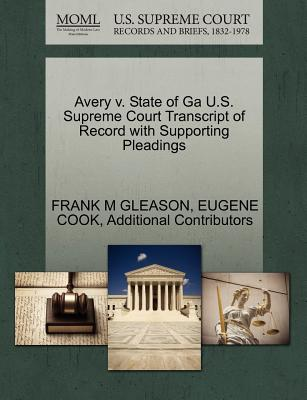 Avery V. State of Ga U.S. Supreme Court Transcript of Record with Supporting Pleadings - Gleason, Frank M, and Cook, Eugene, and Additional Contributors