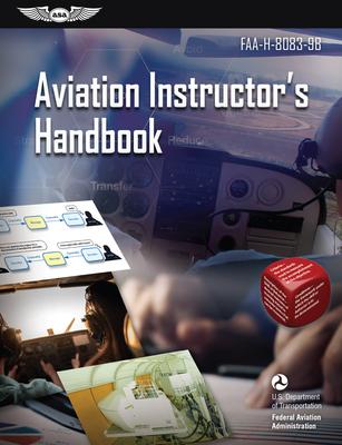 Aviation Instructor's Handbook: Faa-H-8083-9b - Federal Aviation Administration (FAA)/Aviation Supplies & Academics (Asa)