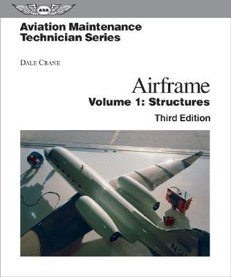 Aviation Maintenance Technician: Airframe: Volume 1: Structures - Crane, Dale