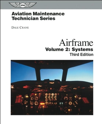 Aviation Maintenance Technician: Airframe, Volume 2: Systems - Crane, Dale
