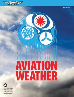Aviation Weather: FAA Advisory Circular (Ac) 00-6b - Federal Aviation Administration (Faa), (N/A)