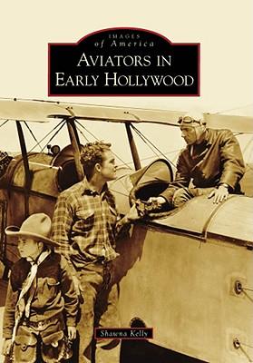Aviators in Early Hollywood - Kelly, Shawna