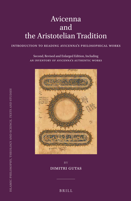 Avicenna and the Aristotelian Tradition: Introduction to Reading Avicenna's Philosophical Works. Second, Revised and Enlarged Edition, Including an Inventory of Avicenna's Authentic Works - Gutas, Dimitri, Prof.
