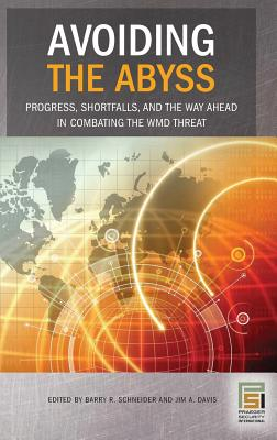 Avoiding the Abyss: Progress, Shortfalls, and the Way Ahead in Combating the WMD Threat - Schneider, Barry R, Dr., PH.D. (Editor), and Davis, Jim a (Editor)