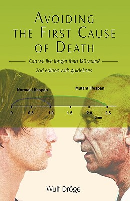 Avoiding the First Cause of Death: Can We Live Longer and Better? - Drge, Wulf, and Droge, Wulf