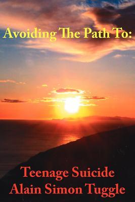 Avoiding the Path to: Teenage Suicide - Tuggle, Alain Simon