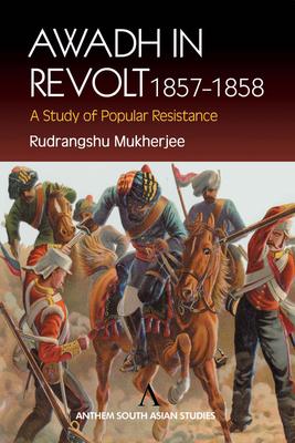 Awadh in Revolt 1857-1858: A Study of Popular Resistance - Mukherjee, Rudrangshu