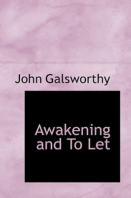 Awakening and to Let - Galsworthy, John, Sir