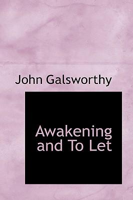 Awakening and to Let - Galsworthy, John, Sir