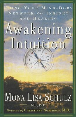 Awakening Intuition: Using Your Mind-Body Network for Insight and Healing - Schulz, Mona Lisa, M.D., Ph.D.