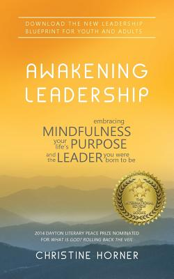 Awakening Leadership: Embracing Mindfulness, Your Life's Purpose, and the Leader You Were Born to Be - Horner, Christine