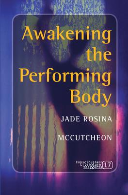Awakening the Performing Body - McCutcheon, Jade Rosina