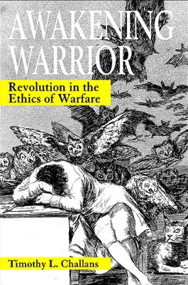 Awakening Warrior: Revolution in the Ethics of Warfare - Challans, Timothy L