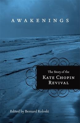 Awakenings: The Story of the Kate Chopin Revival - Koloski, Bernard (Editor)