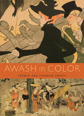 Awash in Color: French and Japanese Prints - Foxwell, Chelsea, and Leonard, Anne