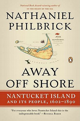 Away Off Shore: Nantucket Island and Its People, 1602-1890 - Philbrick, Nathaniel