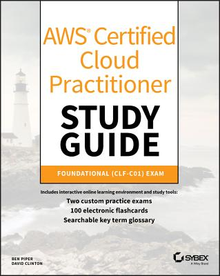 Aws Certified Cloud Practitioner Study Guide: Clf-C01 Exam - Piper, Ben, and Clinton, David