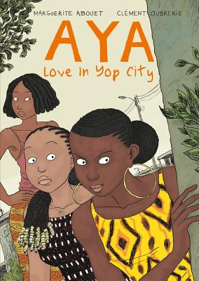 Aya: Love in Yop City - Abouet, Marguerite, and Oubrerie, Clement, and Dascher, Helge (Translated by)