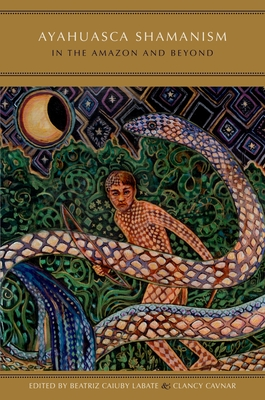 Ayahuasca Shamanism in the Amazon and Beyond - Labate, Beatriz Caiuby (Editor)