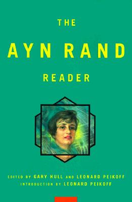 Ayn Rand Reader - Rand, Ayn, and Hull, Gary (Editor), and Peikoff, Leonard (Introduction by)