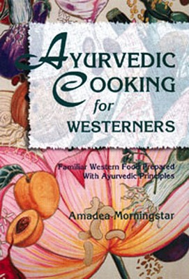Ayurvedic Cooking for Westerners: Familiar Western Food Prepared with Ayurvedic Principles - Morningstar, Amadea, and Element Books Ltd