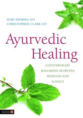 Ayurvedic Healing: Contemporary Maharishi Ayurveda Medicine and Science Second Edition - Sharma, Hari, M.D., and Clark, Christopher S, and Micozzi, Marc