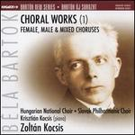 Béla Bartók: Choral Works, Vol.1 - Female, Male & Mixed Choruses