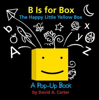 B Is for Box -- The Happy Little Yellow Box: A Pop-Up Book -