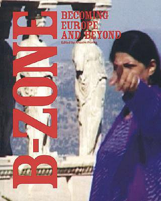 B-Zone: Becoming Europe and Beyond - Franke, Anselm (Editor)