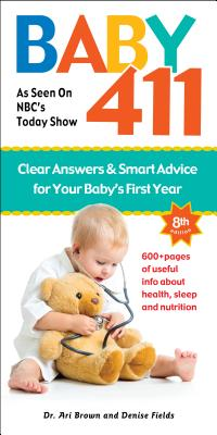 Baby 411: Clear Answers & Smart Advice for Your Baby's First Year - Brown, Ari, M.D., and Fields, Denise
