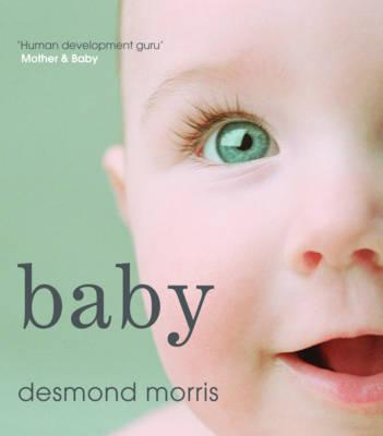 Baby: A Portrait of the Amazing First Two Years of Life - Morris, Desmond