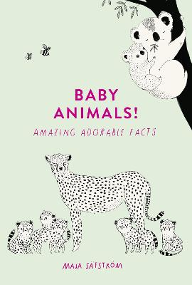 Baby Animals!: Amazing Adorable Facts - Safstrom, Maja