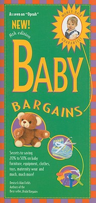 Baby Bargains: Secrets to Saving 20% to 50% on Baby Furniture, Equipment, Clothes, Toys, Maternity Wear and Much, Much More! - Fields, Denise, and Fields, Alan