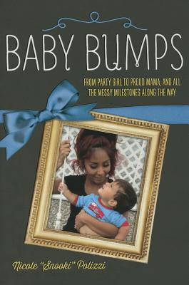 Baby Bumps: From Party Girl to Proud Mama, and All the Messy Milestones Along the Way - Polizzi, Nicole