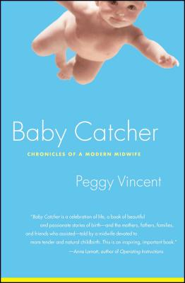Baby Catcher: Chronicles of a Modern Midwife - Vincent, Peggy