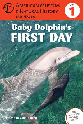 Baby Dolphin's First Day - Roop, Peter, and Roop, Connie, and American Museum of Natural History