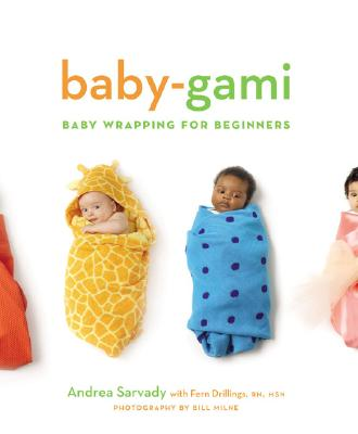 Baby-Gami: Baby Wrapping for Beginners - Sarvady, Andrea Cornell, and Drillings, Fern, and Chronicle Books