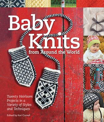 Baby Knits from Around the World: Twenty Heirloom Projects in a Variety of Styles and Techniques - Cornell, Kari A. (Editor)