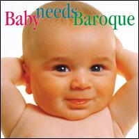 Baby Needs Baroque - Allan Vogel (oboe); Anthony Newman (harpsichord); Brazilian Guitar Quartet; Carol Rosenberger (piano);...