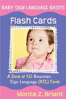 Baby Sign Language Flash Cards: a 50-Card Deck - Monta Z. Briant