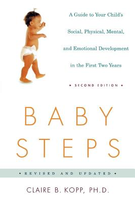 Baby Steps: A Guide to Your Child's Social, Physical, Mental, and Emotional Development in the First Two Years - Kopp, Claire B