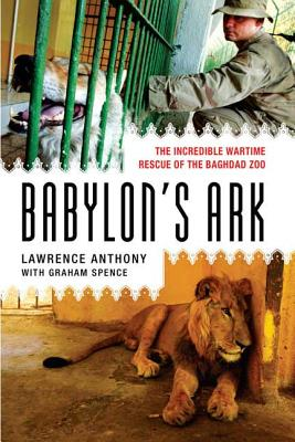Babylon's Ark: The Incredible Wartime Rescue of the Baghdad Zoo - Anthony, Lawrence, and Spence, Graham