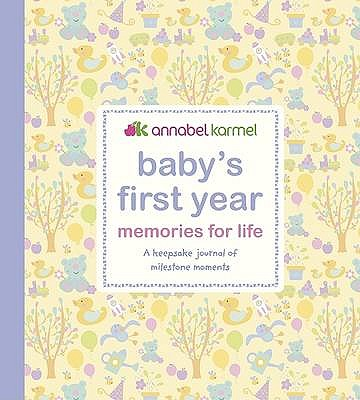 Baby's First Year - Memories for Life: A Keepsake Journal of Milestone Moments - Karmel, Annabel