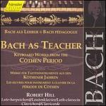Bach as Teacher: Keyboard Works from the Cöthen Period