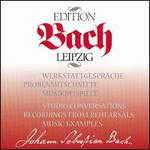 Bach Edition Leipzig: Workshop Discussions; Rehearsal Recordings; Music Examples