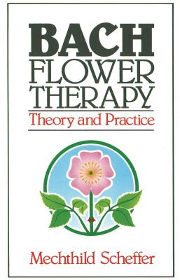 Bach Flower Therapy: Theory and Practice - Vlamis, Gregory, and Scheffer, Mechthild