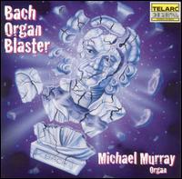 Bach Organ Blaster - Michael Murray (organ)