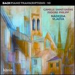 Bach: Piano Transcriptions, Vol. 10 - Camille Saint-Saëns, Isidore Philipp
