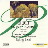 Bach: St. John Passion (Excerpts) - Bruce Abel (bass); Franz Liszt Music Academy; Jozsef Reti (tenor); Julia Hamari (contralto); Budapest Chorus (choir, chorus); Franz Liszt Chamber Orchestra, Budapest; György Lehel (conductor)